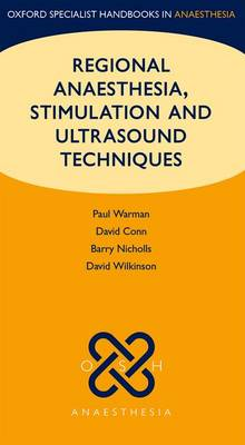 Regional Anaesthesia, Stimulation, and Ultrasound Techniques by Paul Warman