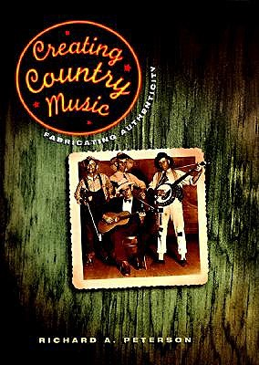 Creating Country Music by Richard Peterson