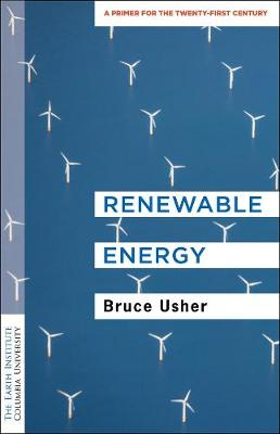 Renewable Energy: A Primer for the Twenty-First Century by Professor Bruce Usher