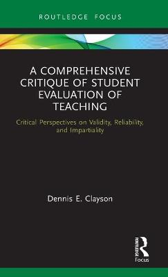 A Comprehensive Critique of Student Evaluation of Teaching: Critical Perspectives on Validity, Reliability, and Impartiality book