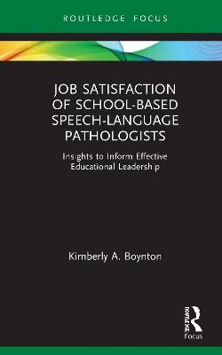 Job Satisfaction of School-Based Speech-Language Pathologists: Insights to Inform Effective Educational Leadership by Kimberly A. Boynton
