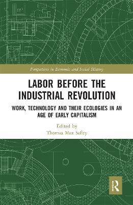 Labor Before the Industrial Revolution: Work, Technology and their Ecologies in an Age of Early Capitalism by Thomas Max Safley