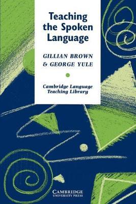 Teaching the Spoken Language by Gillian Brown