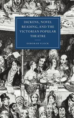 Dickens, Novel Reading, and the Victorian Popular Theatre by Deborah Vlock