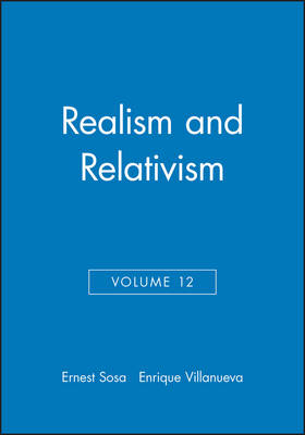 Philosophical Issues Realism and Relativism, Volume 12 Realism and Relativism v. 12 by Ernest Sosa