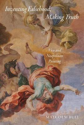 Inventing Falsehood, Making Truth: Vico and Neapolitan Painting book