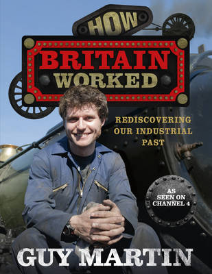 How Britain Worked by Guy Martin