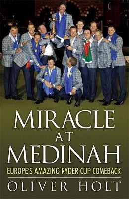 Miracle at Medinah: Europe's Amazing Ryder Cup Comeback by Oliver Holt