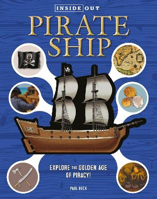 Inside Out Pirate Ship: Explore the Golden Age of Piracy! by Paul Beck