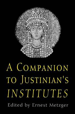 """A Companion to Justinian's """"Institutes"""" by Ernest Metzger"""