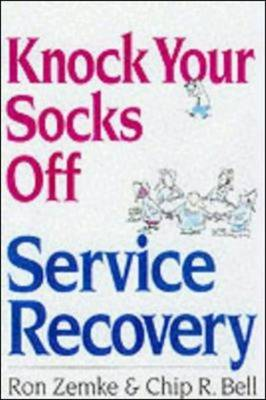 Knock Your Socks Off Service Recovery by Ron Zemke