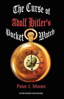 The Curse of Adolf Hitler's Pocket Watch by Peter Moore