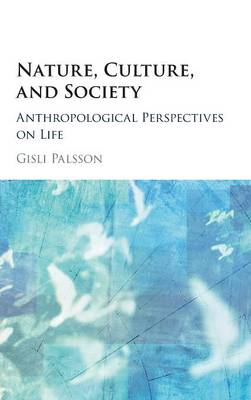 Nature, Culture, and Society by Gisli Palsson