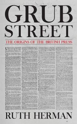 Grub Street: The Origins of the British Press book
