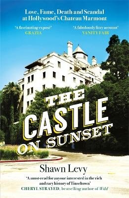 The Castle on Sunset: Love, Fame, Death and Scandal at Hollywood's Chateau Marmont book