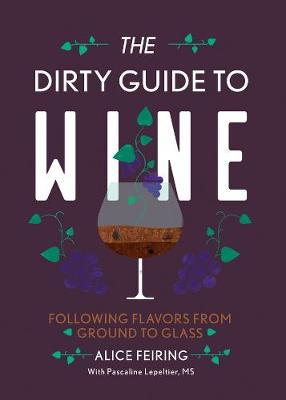 The Dirty Guide to Wine by Alice Feiring