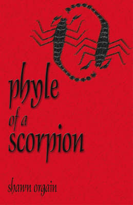 Phyle of a Scorpion by Shawn Orgain