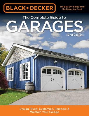 Black & Decker The Complete Guide to Garages 2nd Edition by Editors of Cool Springs Press