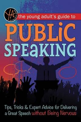 The Young Adult's Guide to Public Speaking by Atlantic Publishing Group