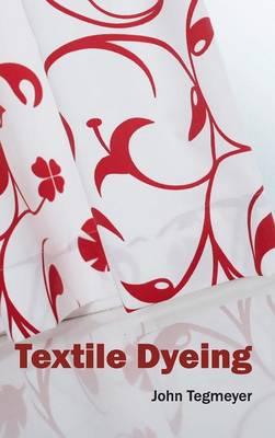 Textile Dyeing by John Tegmeyer