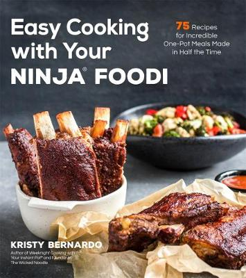 Easy Cooking with Your Ninja (R) Foodi: 75 Recipes for Incredible One-Pot Meals in Half the Time book