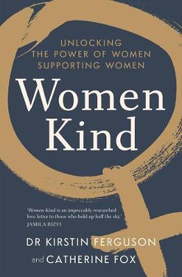 Women Kind: Unlocking the Power of Women Supporting Women by Kirstin Ferguson