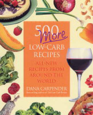 500 More Low-carb Recipes by Dana Carpender