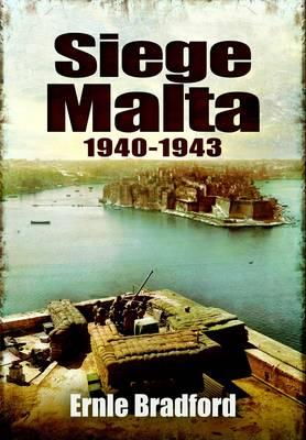 Siege: Malta 1940-1943 by Ernle Bradford