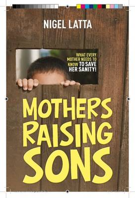 Mothers Raising Sons by Nigel Latta