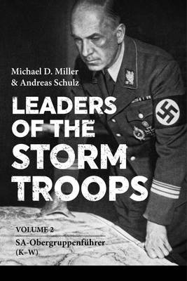 Leaders of the Storm Troops Volume 2: Sa-ObergruppenfuHrer (K - W) by Michael D. Miller