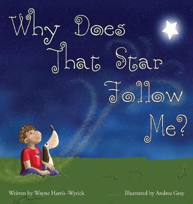 Why Does That Star Follow Me? by Wayne Harris-Wyrick