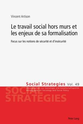 Le Travail Social Hors Murs Et Les Enjeux de Sa Formalisation: Focus Sur Les Notions de Securite Et d'Insecurite book