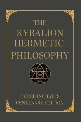 The The Kybalion: Centenary Edition by Three Initiates