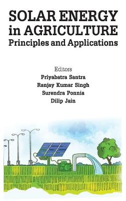 Solar Energy in Agriculture: Principles and Applications by Priyabrata Santra