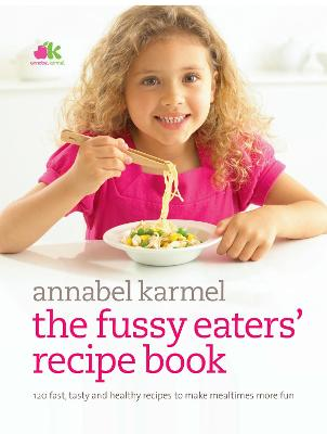 Fussy Eaters' Recipe Book by Annabel Karmel