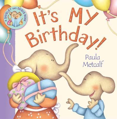 It's MY Birthday! by Paula Metcalf