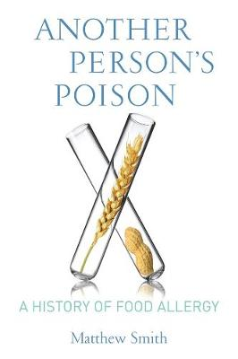Another Person's Poison: A History of Food Allergy by Matthew Smith