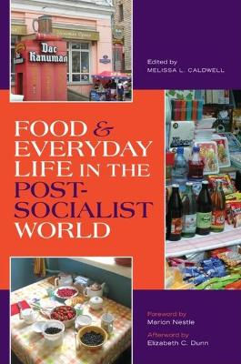 Food and Everyday Life in the Postsocialist World by Melissa Caldwell