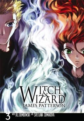 Witch & Wizard: The Manga, Vol. 3 by James Patterson