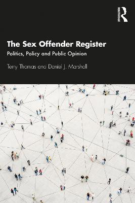 The Sex Offender Register: Politics, Policy and Public Opinion by Terry Thomas