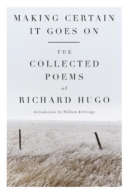 Making Certain It Goes On by Richard Hugo