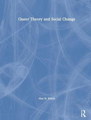 Queer Theory and Social Change by Max Kirsch