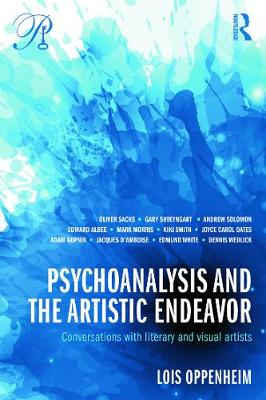 Psychoanalysis and the Artistic Endeavor by Lois Oppenheim