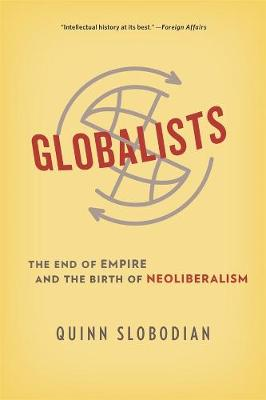 Globalists: The End of Empire and the Birth of Neoliberalism by Quinn Slobodian
