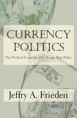 Currency Politics by Jeffry A. Frieden