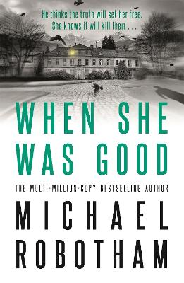 When She Was Good: Cyrus Haven Book 2 by Michael Robotham