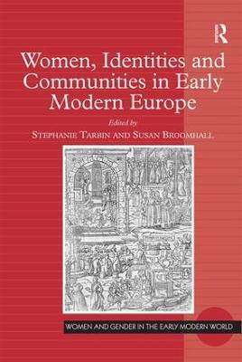 Women, Identities and Communities in Early Modern Europe by Stephanie Tarbin