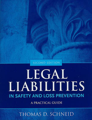 Legal Liabilities in Safety and Loss Prevention by Thomas D. Schneid