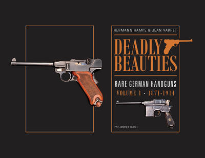 Deadly Beauties Deadly Beauties -- Rare German Handguns Volume 1 by Hermann Hampe
