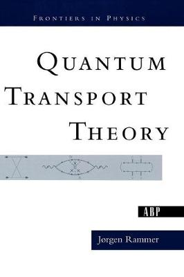 Quantum Transport Theory by Jorgen Rammer